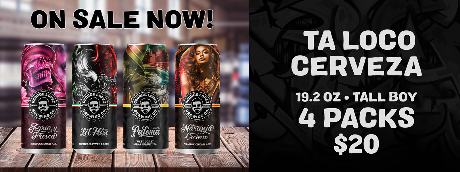 Ta Loco Cerveza on sale now! 19.2 oz tall boy 4-packs $20